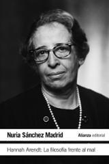 Hannah Arendt: La filosofía frente al mal - Sánchez Madrid, Nuria (ed.)