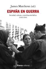 España en guerra. Sociedad, cultura y movilización bélica 1936-19 - Matthews, James