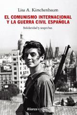 El comunismo internacional y la Guerra Civil española. Solidaridad y sospechas - Kirschenbaum, Lisa A.