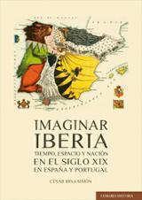 Imaginar Iberia. Tiempo, espacio y nación en el siglo XIX en Espa - Rina, César