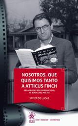 Nosotros, que quisimos tanto a Atticus Finch - de Lucas, Javier