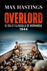 Overlord. El Día D y la batalla de Normandía, 1944 -