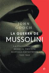 La guerra de Mussolini. La Italia fascista desde el triunfo hasta - Gooch, John