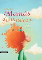 Un mundo de mamás fantásticas - Gómez Mata, Marta