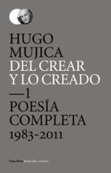 Del crear y lo creado. Poesía Completa 1983-2011