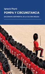 Pompa y circunstancia: Diccionario sentimental de la cultura ingl - Peyró, Ignacio
