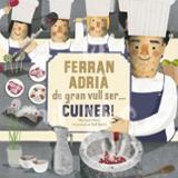 Ferran Adrià. De gran vull ser...cuiner!