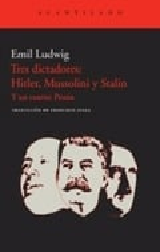 Tres dictadores. Hitler, Mussolini y Stalin - Ludwig, Emil