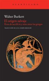 El origen salvaje. Ritos de sacrificio y mito entre los griegos