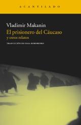 Prisionero del Cáucaso y otros relatos - Makanin, Vladimir