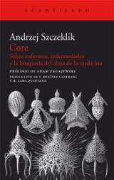 Core. Sobre los enfermos, enfermedades y la búsqueda del alma - Szczeklik, Andrzej