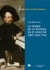 Sacar de la sombra lumbre. La teoría de la pintura en el Siglo de - Riello Velasco, Jose
