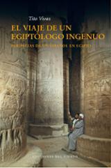 El viaje de un egiptólogo ingenuo - Vivas, Tito