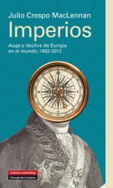 Imperios. Auge y declive de Europa en el mundo, 1492-2012 - Crespo MacLennan, Julio