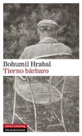 Tierno bárbaro - Hrabal, Bohumil
