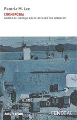 Cronofobia. Sobre el tiempo del arte en los años 60 - Lee, Pamela M.