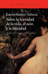 Sobre la brevedad de la vida, el ocio y la felicidad - Séneca, Lucio Anneo