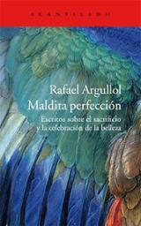 Maldita perfección. Escritos sobre el sacrificio y la celebración - Argullol, Rafael