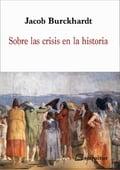 Sobre las crisis en la historia - Burckhardt, Jacob