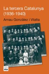 La tercera Catalunya 1936-1940 - González Vilalta, Arnau