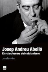 Josep Andreu Abelló. Els clarobscurs del catalanisme