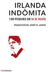 Irlanda indòmita. 150 poemes de W.B. Yeats - Yeats, W. B.