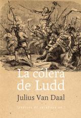 La cólera de Ludd - Van Daal, Julius