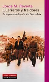 Guerreros y traidores. De la guerra de España a la guerra fría - Reverte, Jorge M.