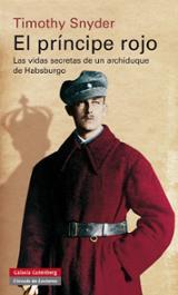 El príncipe Rojo. Las vidas secretas de un archiduque de Habsburg