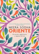 Oriente. 120 recetas vegetarianas y veganas de  Asia - Sodha, Meera