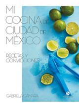 Mi cocina de Ciudad de  México . Recetas y convicciones - Cámara, Gabriela