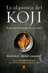 La alquimia del koji . El arte de la fermentación con moho - Shih, Rich