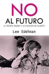 No al futuro. La teoría queer y la pulsión de muerte - Edelman, Lee