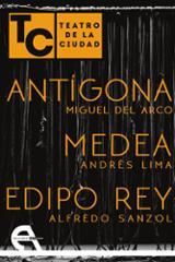 Teatro de la ciudad. Antígona/Medea/Edipo rey
