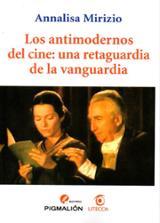 Los antimodernos del cine : una retaguardia de la vanguardia - Mirizio, Annalisa