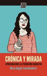 Crónica y mirada. Aproximaciones al periodismo narrativo - Angulo Egea, María (coord.)