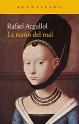 La razón del mal - Argullol, Rafael
