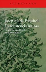 La resistencia íntima. Ensayo de una filosofía de la proximidad - Esquirol Calaf, Josep M.