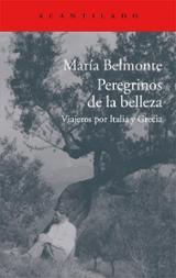 Peregrinos de la belleza. Viajeros por Italia y Grecia - Belmonte Barrenechea, María