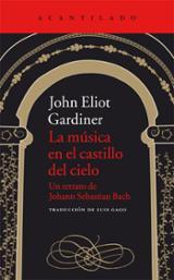 La Música en el Castillo del Cielo: Un retrato de Johann Sebastia - Gardiner, John Eliot