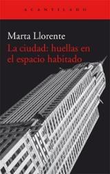 La ciudad : huellas en el espacio habitado - Llorente Díaz, Marta