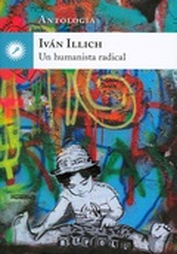 Ivan Illich, Antología. Un humanista radical