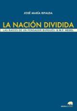 La nación dividida: las raíces de un pensador burgués. G.W.F. Heg - Ripalda, José María