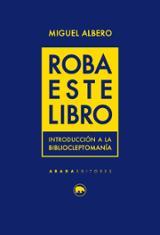 Roba este libro. Introducción a la bibliocleptomanía - Albero, Miguel