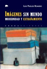 Imágenes sin mundo. Modernidad y extrañamiento - Puelles Romero, Luis