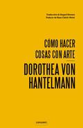 Cómo hacer cosas con arte - Hantelmann, Dorothea Von