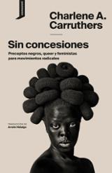 Sin concesiones. Preceptos negros, queer y feministas para movimi - Carruthers, Charlene A.
