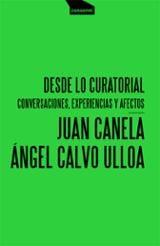 Desde lo curatorial. Conversaciones, experiencias y afectos - Calvo, Ángel