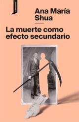 La muerte como efecto secundario - Shua, Ana María