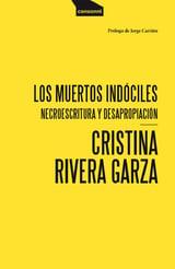 Los muertos indóciles. Necroescritura y desapropiación - Rivera Garza, Cristina